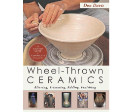Wheel-Thrown Ceramics: Altering, Trimming, Adding, Finishing