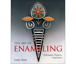The Art of Enameling: Techniques, Projects, Inspiration