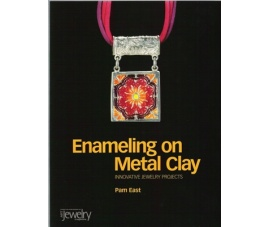 Enameling on Metal Clay: Innovative Jewelry Projects